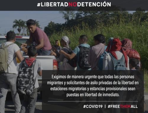 ANTE LOS RIESGOS POR EL COVID-19: EXIGIMOS LA LIBERTAD INMEDIATA DE TODAS LAS PERSONAS MIGRANTES, REFUGIADAS Y SOLICITANTES DE ASILO EN DETENCIÓN MIGRATORIA