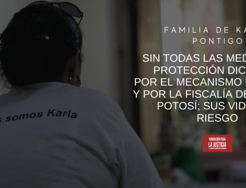 Familiares de Karla Pontigo, sin todas las medidas de protección dictadas por el Mecanismo de SEGOB y por la Fiscalía de San Luis Potosí; sus vidas en riesgo